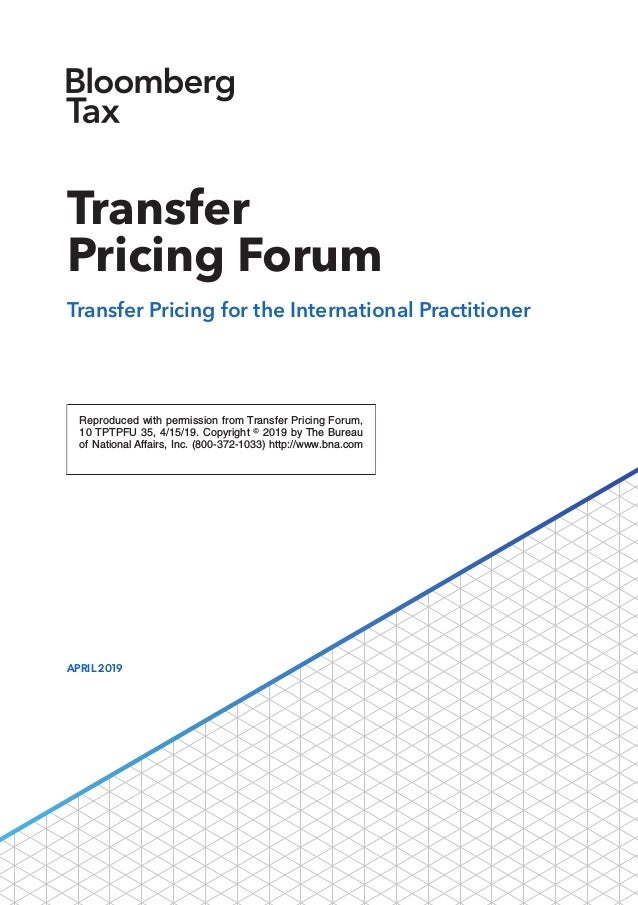 Reproduced with permission from Transfer Pricing Forum, 10 TPTPFU 35, 4/15/19. Copyright  2019 by The Bureau of National ...
