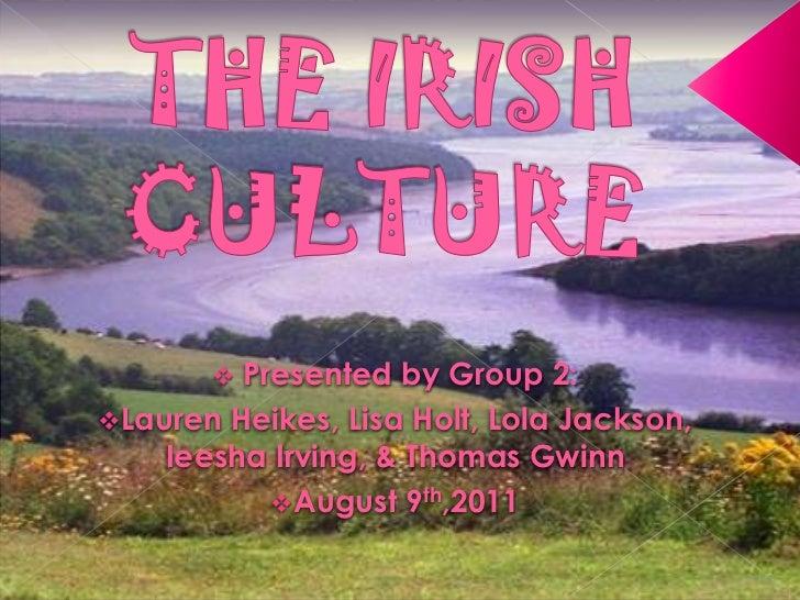 THE IRISH CULTURE<br /><ul><li> Presented by Group 2: