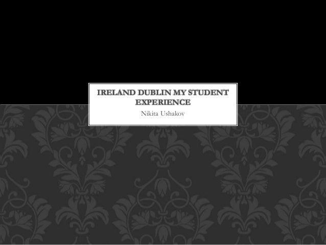 Nikita Ushakov IRELAND DUBLIN MY STUDENT EXPERIENCE