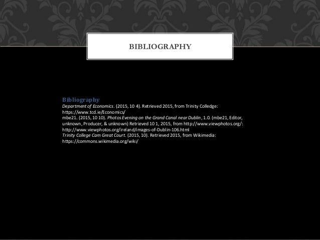 BIBLIOGRAPHY Bibliography Department of Economics. (2015, 10 4). Retrieved 2015, from Trinity Colledge: https://www.tcd.ie...