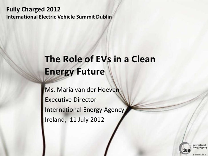 Fully Charged 2012International Electric Vehicle Summit Dublin               The Role of EVs in a Clean               Ener...