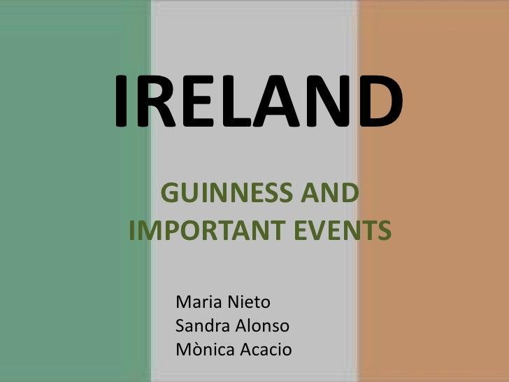 IRELAND  GUINNESS ANDIMPORTANT EVENTS  Maria Nieto  Sandra Alonso  Mònica Acacio