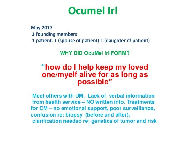 """Ocumel Irl May 2017 3 founding members 1 patient, 1 (spouse of patient) 1 (daughter of patient) WHY DID OcuMel Irl FORM? """"..."""