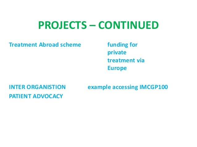 PROJECTS – CONTINUED Treatment Abroad scheme funding for private treatment via Europe INTER ORGANISTION example accessing ...