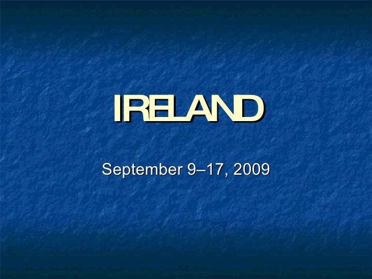 IRELAND September 9–17, 2009