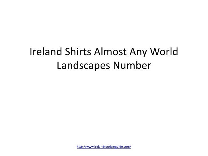 Ireland Shirts Almost Any World Landscapes Number<br />http://www.irelandtourismguide.com/<br />