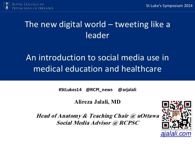 St Luke's Symposium 2014  The new digital world – tweeting like a  leader  An introduction to social media use in  medical...