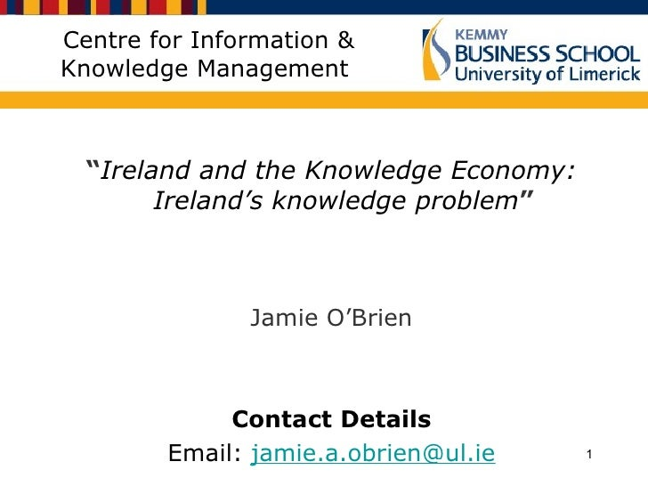 """Centre for Information & Knowledge Management <ul><li>"""" Ireland and the Knowledge Economy: Ireland's knowledge problem """" <..."""
