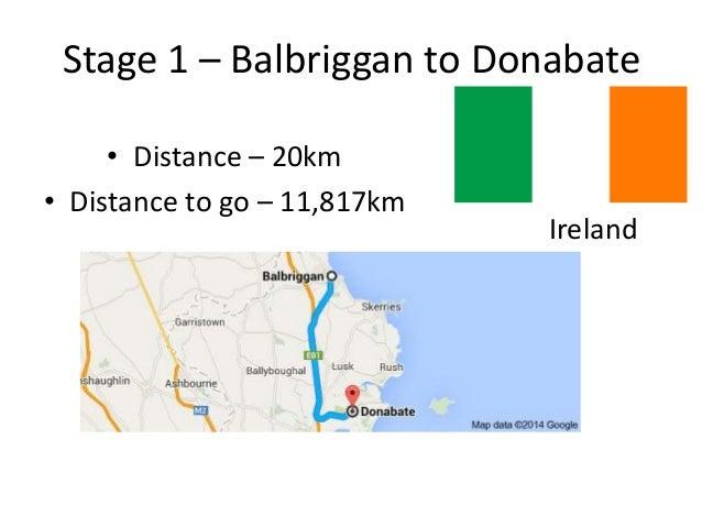 Stage 1 – Balbriggan to Donabate  • Distance – 20km  • Distance to go – 11,817km  Ireland