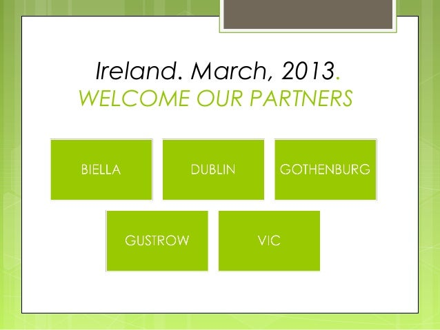 Ireland. March, 2013. WELCOME OUR PARTNERS
