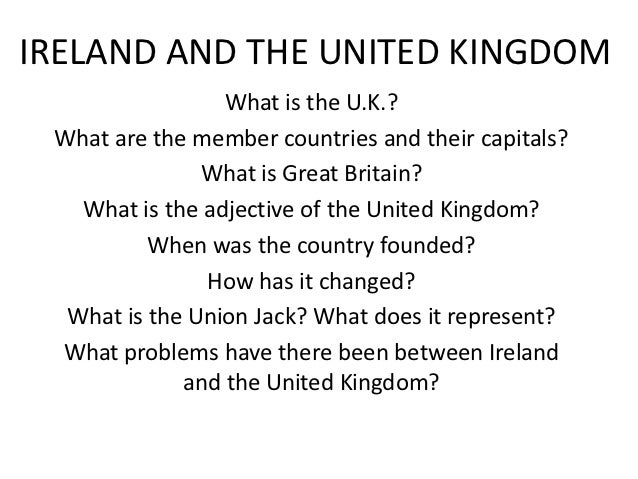IRELAND AND THE UNITED KINGDOM                 What is the U.K.? What are the member countries and their capitals?        ...
