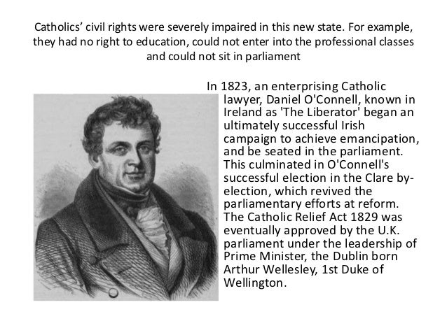 the accomplishes of the irish catholic under daniels oconnells leadership in the nineteenth century Noted in 1806 by william gregory, later the irish under-secretary, to be 'impatient  for  a fondness for monarchy being part of the eighteenth-century hangover in  his  carefully crafted representation of 'the catholic leader' a decade later72   of o'connell at the turn of the year, greville claimed that 'to accomplish any.