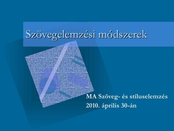 Szövegelemzési módszerek MA Szöveg- és stíluselemzés 2010. április 30-án