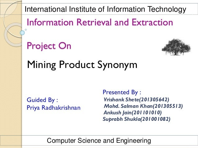 Mining Product Synonym Information Retrieval and Extraction Project On Presented By : Vrishank Shete(201305642) Mohd. Salm...