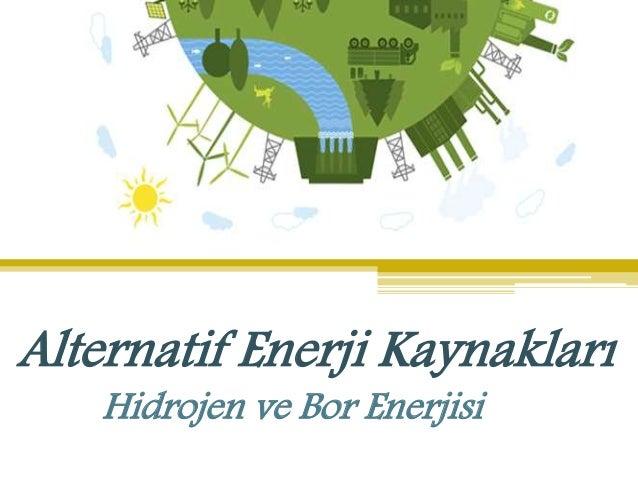 Alternatif Enerji Kaynakları Hidrojen ve Bor Enerjisi
