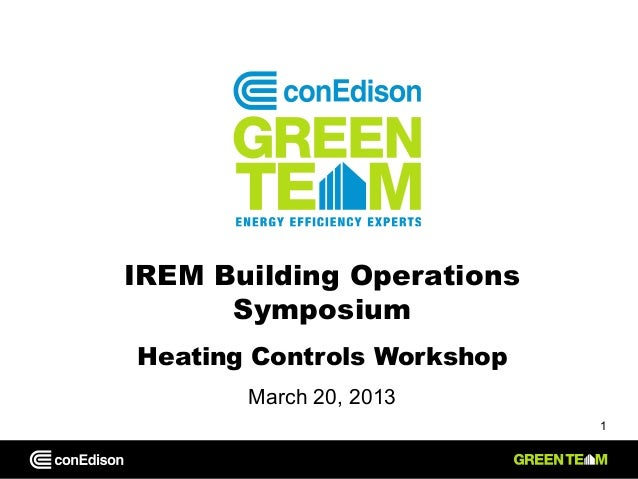 IREM Building Operations      SymposiumHeating Controls Workshop       March 20, 2013                            1