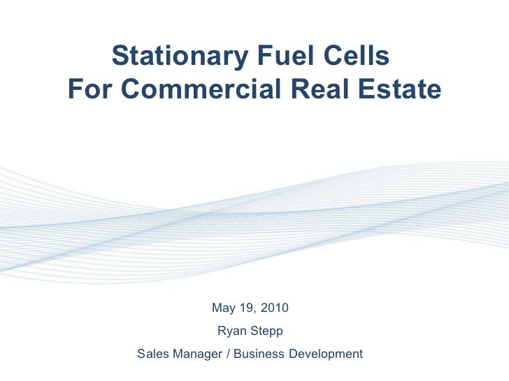 N Stationary Fuel Cells  For Commercial Real Estate May 19, 2010 Ryan Stepp Sales Manager / Business Development