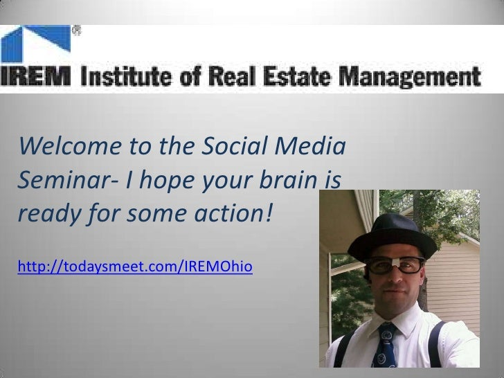 Welcome to the Social Media Seminar- I hope your brain is ready for some action! <br />http://todaysmeet.com/IREMOhio<br />