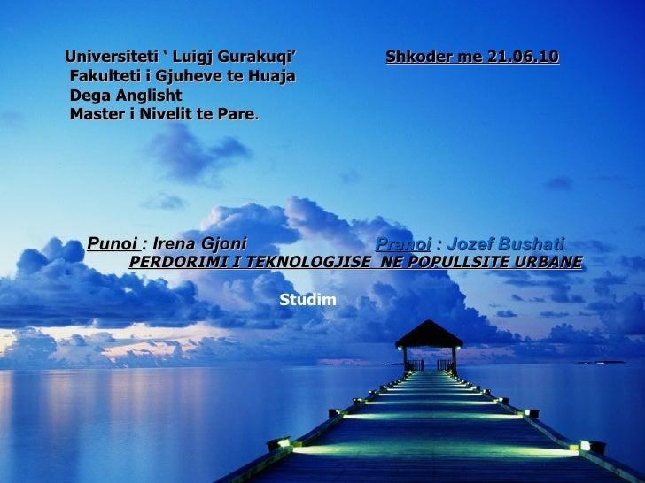 Punoi : Irena Gjoni   Pranoi : Jozef Bushati Universiteti ' Luigj Gurakuqi'  Shkoder me 21.06.10   Fakulteti i Gjuheve...