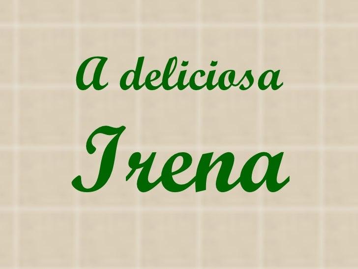 A deliciosa Irena