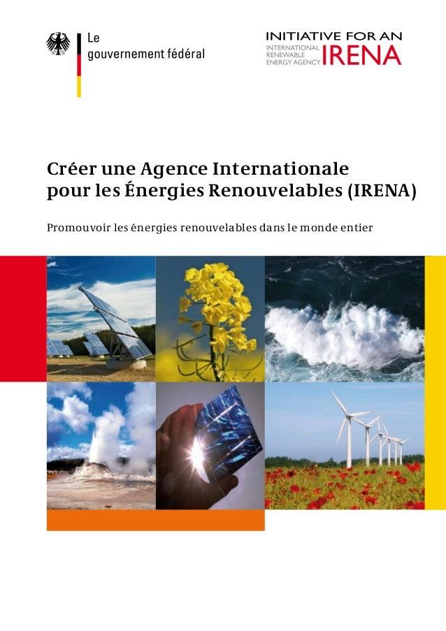 Créer une Agence Internationale pour les Énergies Renouvelables (IRENA) Promouvoir les énergies renouvelables dans le mond...