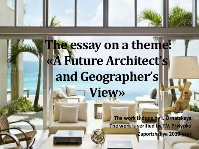 The essay on a theme: «A Future Architect's and Geographer's View» The work is done by I. Ornatskaya The work is verified ...