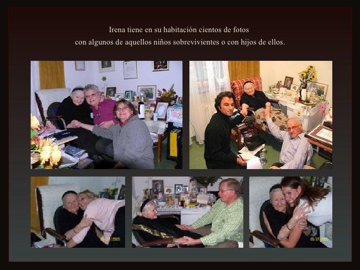 Irena tiene en su habitación cientos de fotos  con algunos de aquellos niños sobrevivientes o con hijos de ellos.