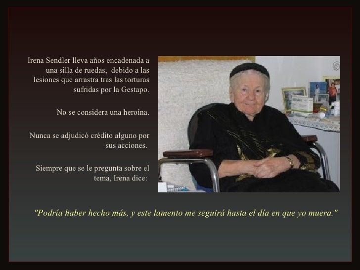 Irena Sendler lleva años encadenada a una silla de ruedas,  debido a las lesiones que arrastra tras las torturas sufridas ...