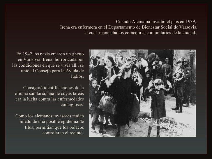 Cuando Alemania invadió el país en 1939,  Irena era enfermera en el Departamento de Bienestar Social de Varsovia, el cual...