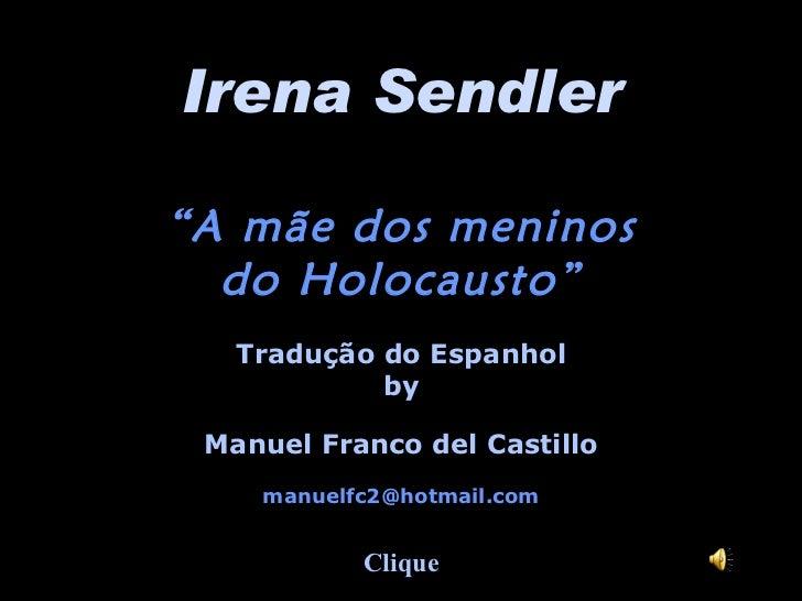 """Irena Sendler """" A mãe dos meninos do Holocausto"""" Tradução do Espanhol by Manuel Franco del Castillo [email_address] Clique"""