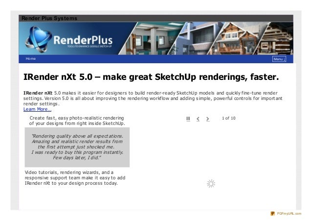 Render Plus Systems  Ho me  Menu ↓  IRender nXt 5.0 – make great SketchUp renderings, faster. IRender nXt 5.0 make s it e ...