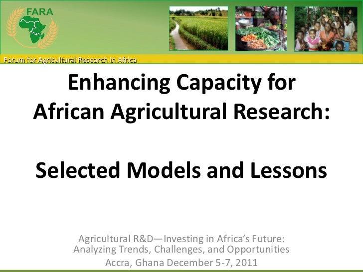 Enhancing Capacity for African Agricultural Research:  Selected Models and Lessons   Agricultural R&D—Investing in Afric...