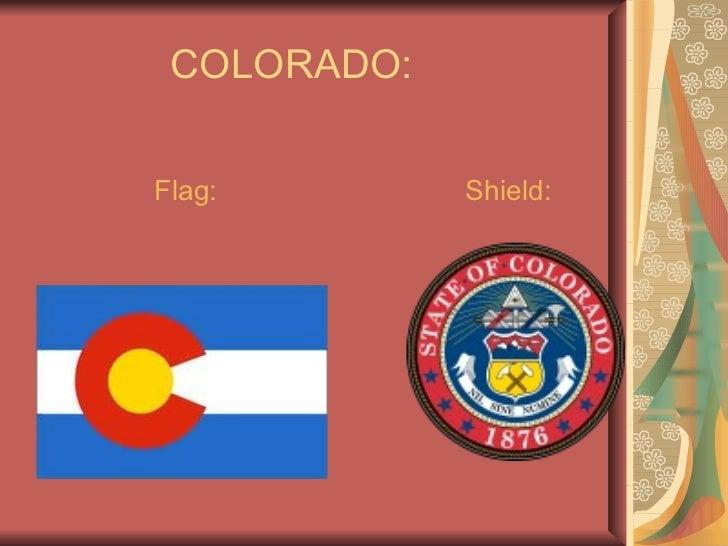COLORADO: <ul><li>Flag:  Shield: </li></ul>
