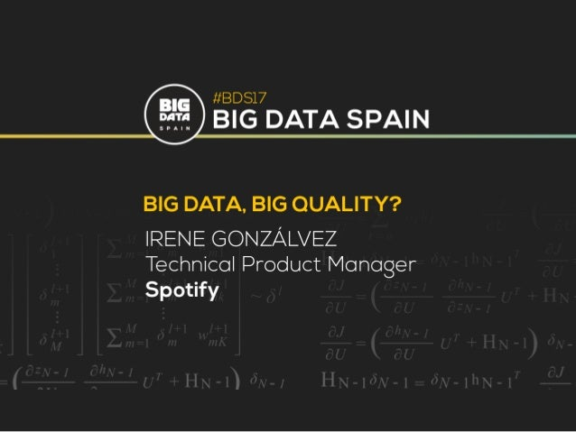 Irene Gonzálvez, Product Manager at Spotify Big Data, Big Quality?
