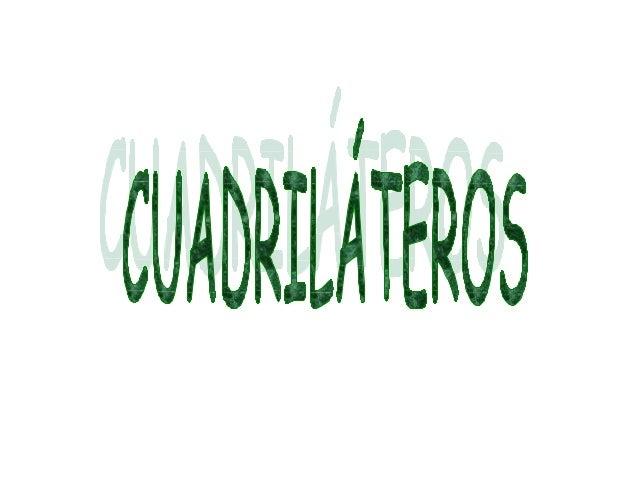 CuadriláterosEl cuadrilátero es un polígono de cuatro  lados.                          vértices                   Los lado...