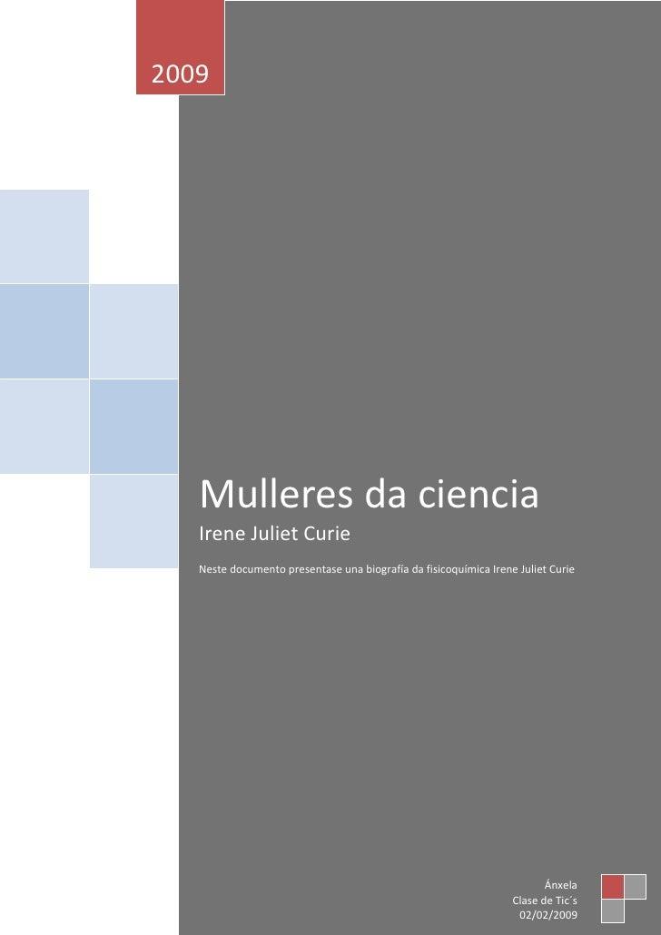 2009        Mulleres da ciencia    Irene Juliet Curie    Neste documento presentase una biografía da fisicoquímica Irene J...