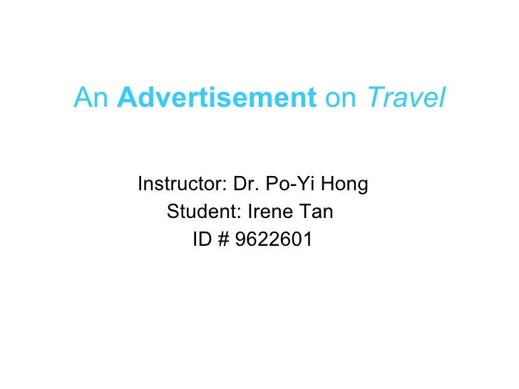 An  Advertisement  on  Travel Instructor: Dr. Po-Yi Hong Student: Irene Tan  ID # 9622601