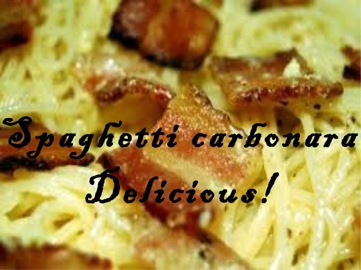 Spaghetti carbonara Delicious!