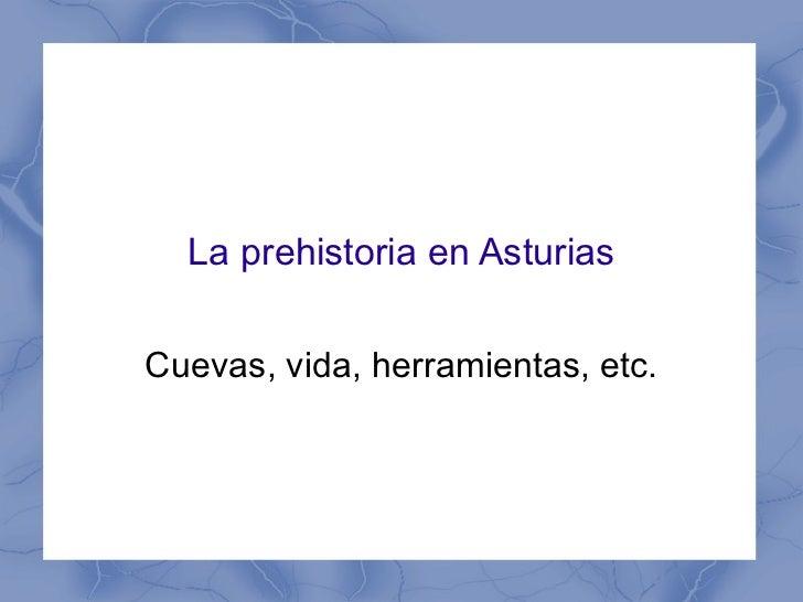 La prehistoria en Asturias Cuevas, vida, herramientas, etc.