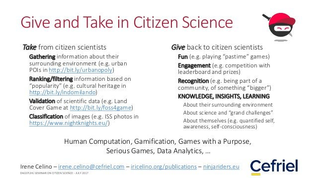 Give and Take in Citizen Science Take from citizen scientists Gathering information about their surrounding environment (e...