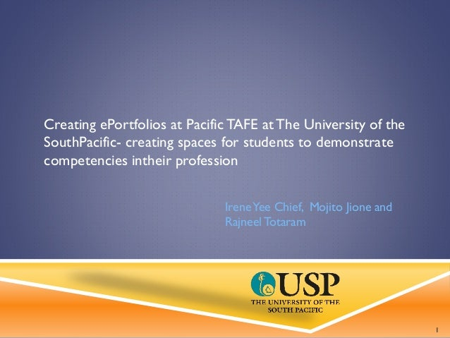 Creating ePortfolios at PacificTAFE at The University of the SouthPacific- creating spaces for students to demonstrate com...
