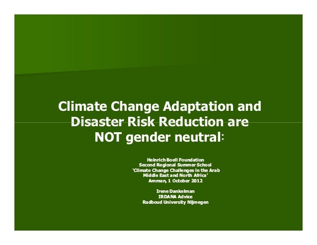 Climate Change Adaptation and  Disaster Risk Reduction are     NOT gender neutral                 Heinrich Boell Foundatio...