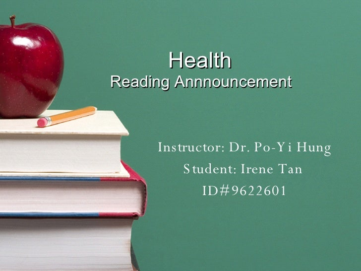 Health  Reading Annnouncement  Instructor: Dr. Po-Yi Hung Student: Irene Tan  ID# 9622601