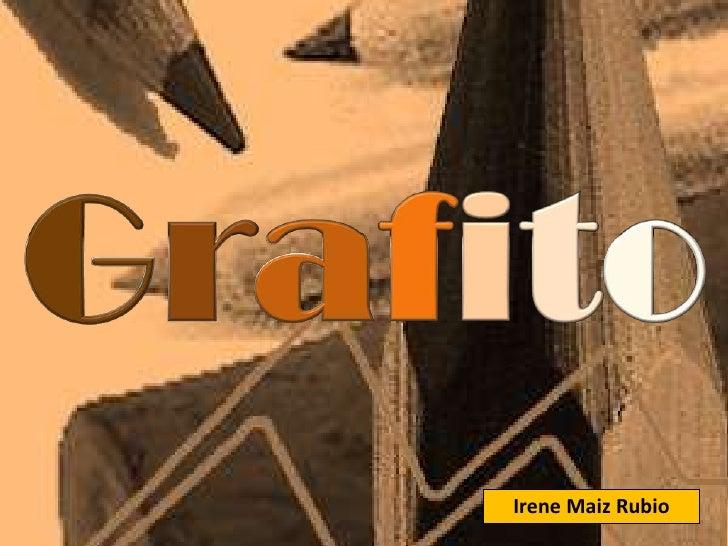 Grafito<br />Irene Maiz Rubio<br />