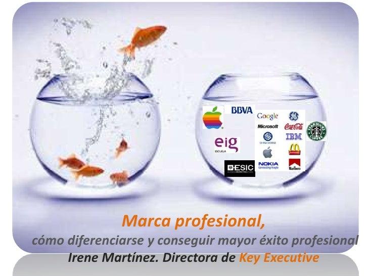 Marca profesional,cómo diferenciarse y conseguir mayor éxito profesional     Irene Martínez. Directora de Key Executive