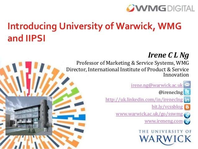 Introducing University of Warwick, WMGand IIPSI                                                 Irene C L Ng              ...
