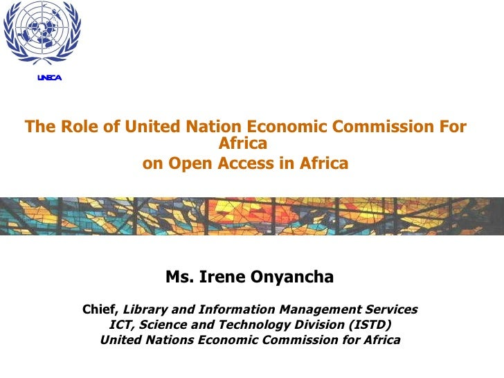 The Role of United Nation Economic Commission For Africa  on Open Access in Africa Ms. Irene Onyancha Chief,  Library and ...