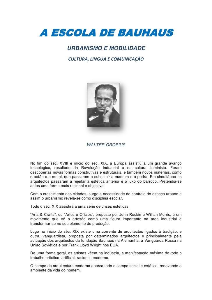 A ESCOLA DE BAUHAUS<br />URBANISMO E MOBILIDADE<br />CULTURA, LINGUA E COMUNICAÇÃO<br />WALTER GROPIUS<br />No fim do séc....