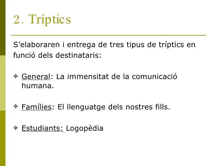2. Tríptics <ul><li>S'elaboraren i entrega de tres tipus de tríptics en </li></ul><ul><li>funció dels destinataris: </li><...