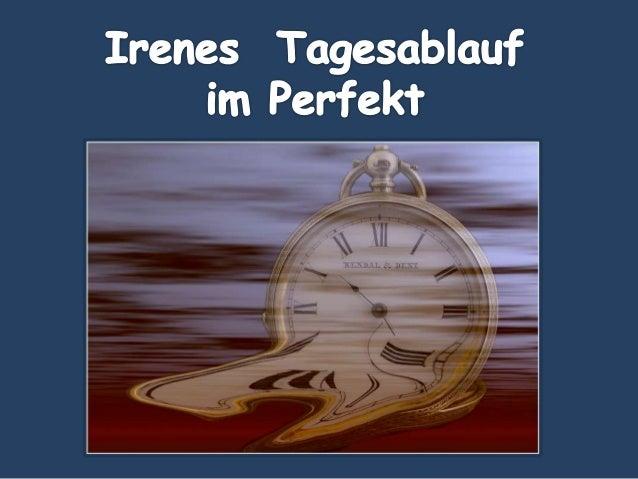 Irenes Tagesablauf Was hat Irene um wieviel Uhr gemacht?